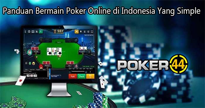 Panduan Bermain Poker Online di Indonesia Yang Simple