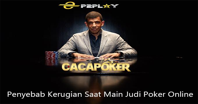 Penyebab Kerugian Saat Main Judi Poker Online