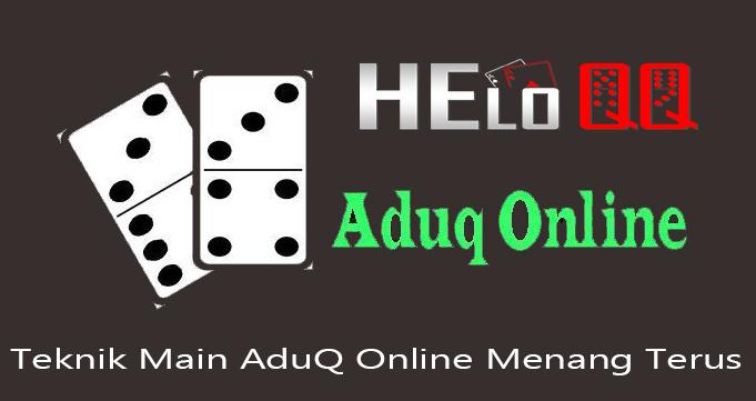 Teknik Main AduQ Online Menang Terus
