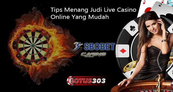 Tips Menang Judi Live Casino Online Yang Mudah