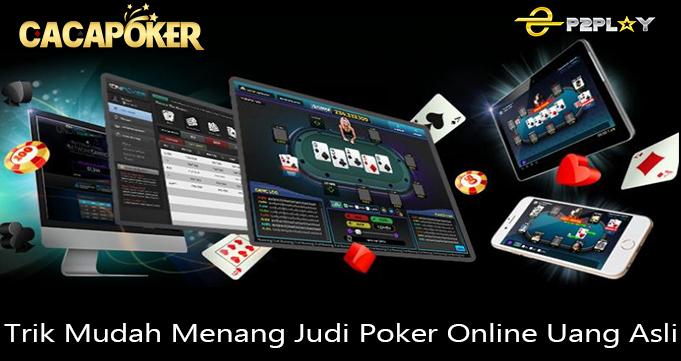 Trik Mudah Menang Judi Poker Online Uang Asli